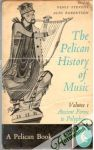 The pelican history of music: Vol. 1